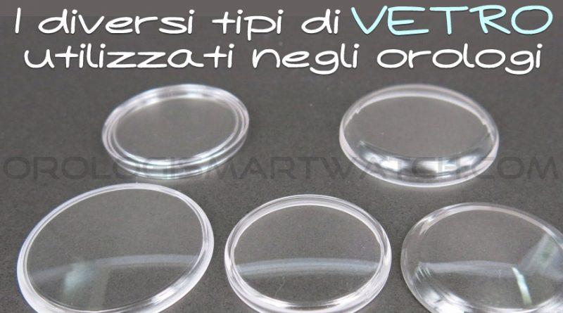tipi di vetro utilizzati negli orologi