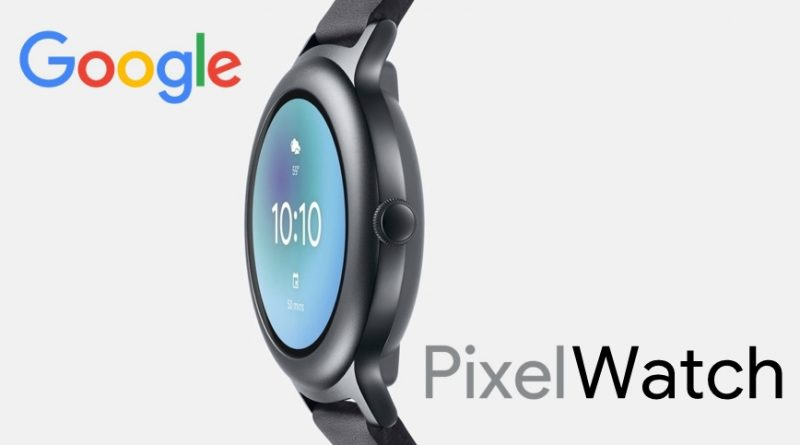 "Google Pixel Watch, il primo smartwatch di ""Big G"""