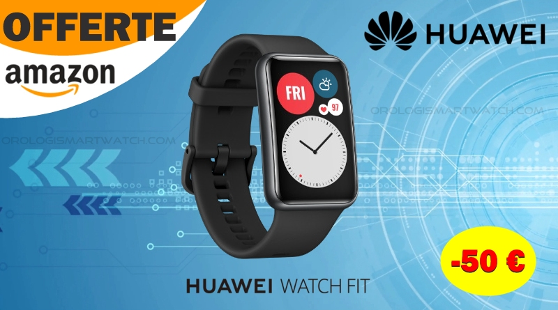 Huawei Watch Fit, smartwatch in offerta su Amazon con sconto di 50 €